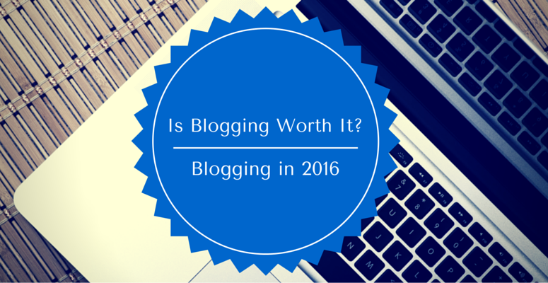 Is blogging worth it? Blogging in 2016