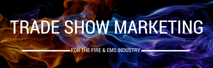 Trade Show Marketing for the Fire & EMS Industry